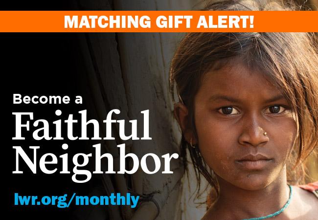 Become a Faithful Neighbor - lwr.org/monthly