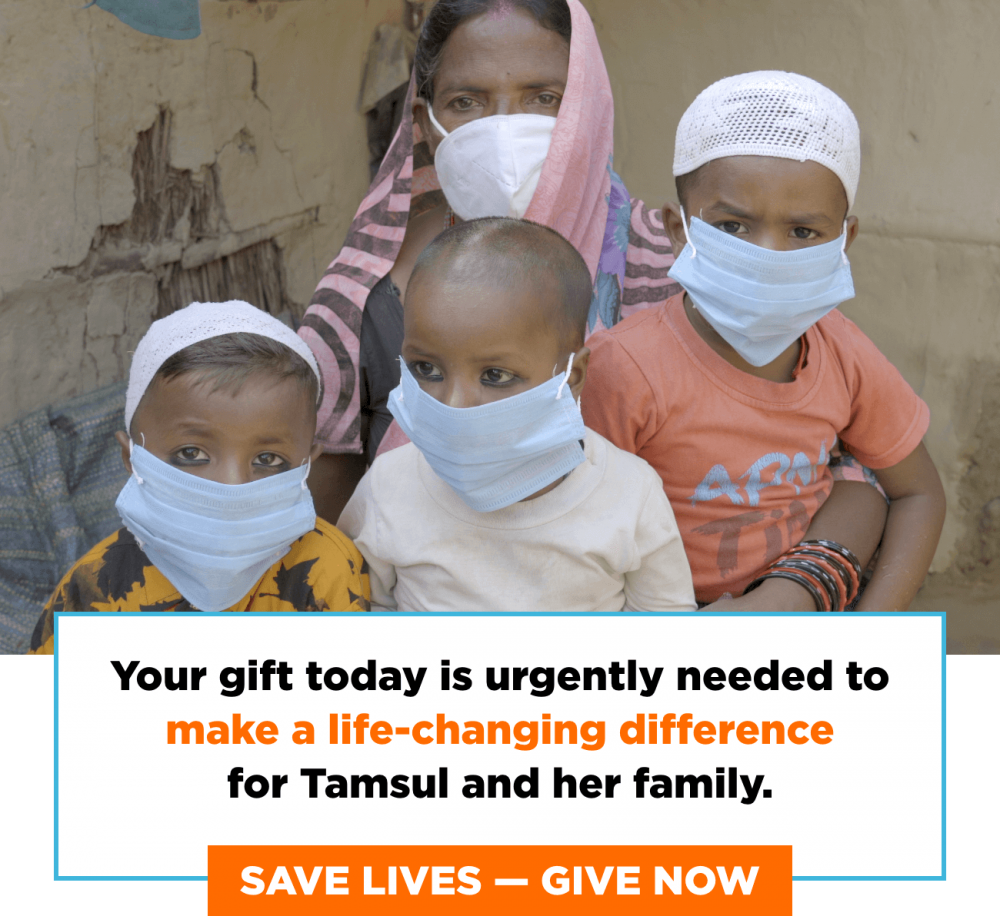 Your gift today is urgently needed to make a life-changing difference for Tamsul and her family. Save Lives - Give Now