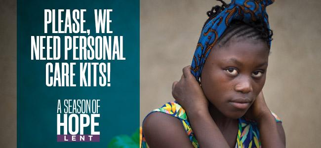Please, we need personal care kits! A Season of Hope Lent