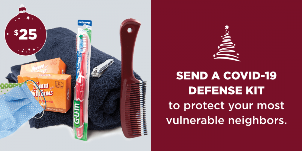 Send a Covid-19 Defense Kit to protect your most vulnerable neighbors.