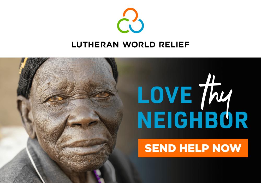 Lutheran World Relief - Love Thy Neighbor - Send Help Now